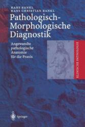Pathologisch-Morphologische Diagnostik - Hans Bankl, Hans Christian Bankl (2011)