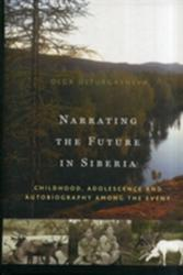 Narrating the Future in Siberia - Childhood, Adolescence, and Autobiography Among the Eveny (2012)
