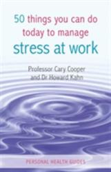 50 Things You Can Do Today to Manage Stress at Work (2013)
