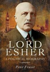 Lord Esher - A Political Biography (2013)
