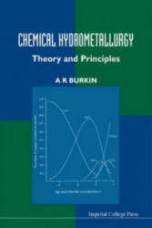 Chemical Hydrometallurgy: Theory And Principles - A. R. Burkin (2001)