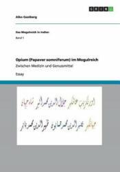 Opium (Papaver somniferum) im Mogulreich - Aiko Gastberg (2013)