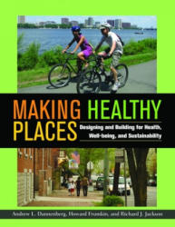 Making Healthy Places - Designing and Building for Health, Well-being, and Sustainability (2011)