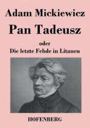Pan Tadeusz Oder Die Letzte Fehde in Litauen - Adam Mickiewicz (2013)
