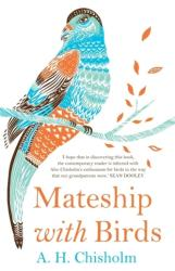 Mateship with Birds - A H Chisholm (2013)