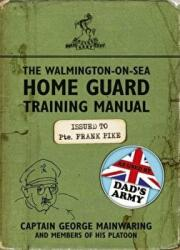 Walmington-on-Sea Home Guard Training Manual - As Used by Dad's Army (2013)