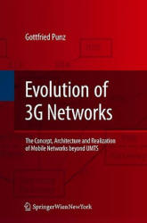 Evolution of 3g Networks: The Concept, Architecture and Realization of Mobile Networks Beyond Umts - The Concept, Architecture and Realization of Mob (2001)