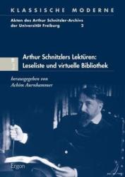 Arthur Schnitzlers Lekturen: Leseliste Und Virtuelle Bibliothek (2013)