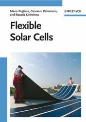 Flexible Solar Cells - Mario Pagliaro, Giovanni Palmisano, Rosaria Ciriminna (ISBN: 9783527323753)