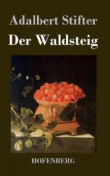 Der Waldsteig - Adalbert Stifter (2013)