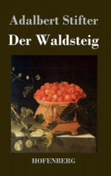 Waldsteig - Adalbert Stifter (2013)