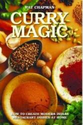 Curry Magic - How to Create Modern Indian Restaurant Dishes at Home. (2013)