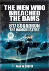 Men Who Breached the Dams - Alan W. Cooper (2013)