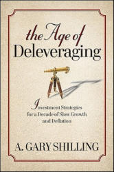 Age of Deleveraging - A. Gary Shilling (ISBN: 9780470596364)