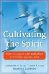 Cultivating the Spirit - How College Can Enhance Students' Inner Lives (ISBN: 9780470769331)