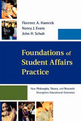 Foundations of Student Affairs Practice - How Philosophy, Theory, and Research Strengthen Educational Outcomes (ISBN: 9781118009246)
