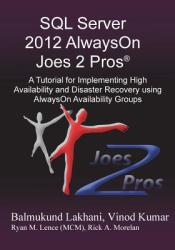 SQL Server 2012 Alwayson Joes 2 Pros (R): A Tutorial for Implementing High Availability and Disaster Recovery Using Alwayson Availability Groups (2013)