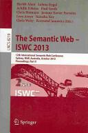 Semantic Web - ISWC 2013 - Harith Alani, Lora Aroyo, Chris Biemann, Achille Fokoue, Paul Groth, Krzysztof Janowicz, Lalana Kagal, Natasha Noy, Josiane Xavier Parreira, Chris Welty (2013)