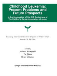Childhood Leukemia: Present Problems and Future Prospects - Proceedings of the Second International Symposium on Children's Cancer Tokyo, Japan, Dece (2012)