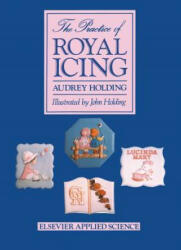 The Practice of Royal Icing - A. Holding (2011)