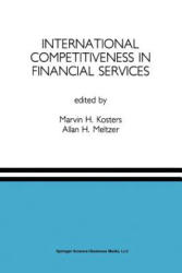 International Competitiveness in Financial Services - Marvin H. Kosters, A. H. Meltzer (2013)