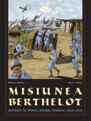 Misiunea Berthelot. România în primul război mondial (ISBN: 9789731431871)