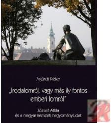 AGÁRDI PÉTER - IRODALOMRÓL, VAGY MÁS ILY FONTOS EMBERI LOMRÓL - JÓZSEF ATTILA ÉS A MAGYAR NEMZ (ISBN: 9789635069088)