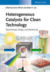 Heterogeneous Catalysts for Clean Technology - Karen Wilson, Adam Lee (2013)