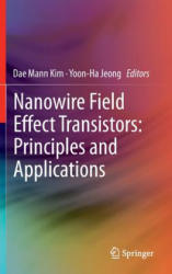 Nanowire Field Effect Transistors: Principles and Applications (2013)