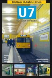 Berliner U-Bahn-Linien: U7 - Alexander Seefeldt, Robert Schwandl (2013)