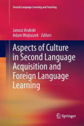 Aspects of Culture in Second Language Acquisition and Foreign Language Learning - Janusz Arabski, Adam Wojtaszek (2013)