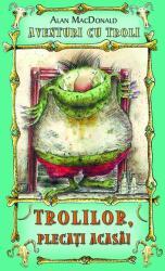 Trolilor, plecati acasa! (ISBN: 9786069267646)