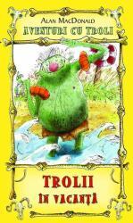 Trolii în vacanţă (ISBN: 9786069267653)