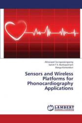 Sensors and Wireless Platforms for Phonocardiography Applications - Akkarapol Sa-ngasoongsong, Satish T. S. Bukkapatnam, Ranga Komanduri (2013)
