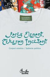 Paris elegant, Teheran incitant - Corpuri estetice, subiecte politice (ISBN: 9789736695995)
