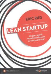 Lean startup /Hogyan tegyük ötleteinket sikeressé és fenntarthatóvá? (2013)