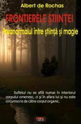 Frontierele ştiinţei. Paranormalul între ştiinţă şi magie (ISBN: 9789736363757)