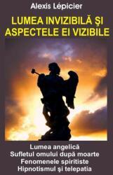 Lumea invizibilă şi aspectele ei vizibile (ISBN: 9789736363221)