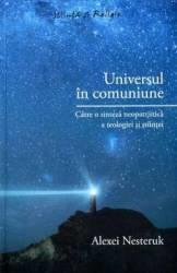 Universul în comuniune - Către o sinteză neopatristică a teologiei şi ştiinţei (ISBN: 9789736698330)
