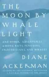 Moon by Whale Light: And Other Adventures Among Bats, Penguins, Crocodilians, and Whales (1992)