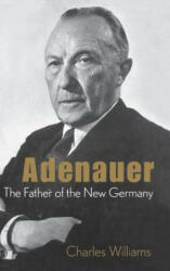 Konrad Adenauer: the Father of the New Germany - Williams (2006)