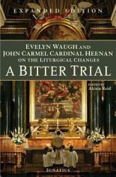 A Bitter Trial - Evelyn Waugh, John Carmel Cardinal Heenan, Alcuin Reid (2011)