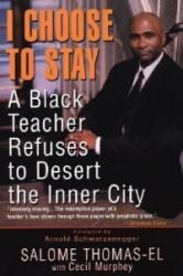 I Choose to Stay - A Black Teacher Refuses to Desert the Inner City (ISBN: 9780758201874)