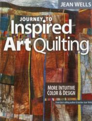 Journey to Inspired Art Quilting: More Intuitive Color Design (2012)