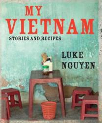 My Vietnam: Stories and Recipes (2011)