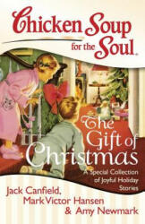 Chicken Soup for the Soul: The Gift of Christmas: A Special Collection of Joyful Holiday Stories (2012)