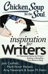 Chicken Soup for the Soul: Inspiration for Writers: 101 Motivational Stories for Writers - Budding or Bestselling - From Books to Blogs (2013)