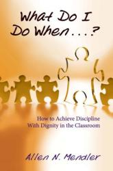 What Do I Do When. . . ? : How to Achieve Discipline with Dignity in the Classroom (ISBN: 9781934009079)