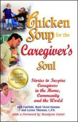 Chicken Soup for the Caregiver's Soul: Stories to Inspire Caregivers in the Home, Community and the World (2012)