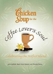 Chicken Soup for the Coffee Lover's Soul: Celebrating the Perfect Blend (2012)
